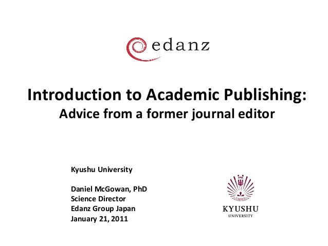 Introduction to Academic Publishing: Advice from a former journal editor  Kyushu University Daniel McGowan, PhD Science Di...