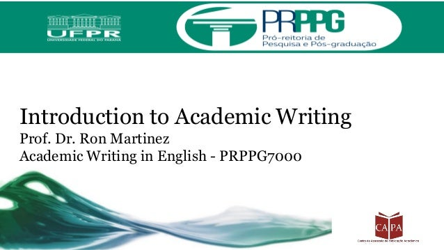 Introduction to Academic Writing Prof. Dr. Ron Martinez Academic Writing in English - PRPPG7000