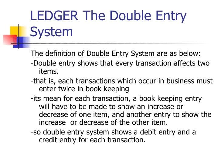 LEDGER The Double Entry System <ul><li>The definition of Double Entry System are as below: </li></ul><ul><li>-Double entry...
