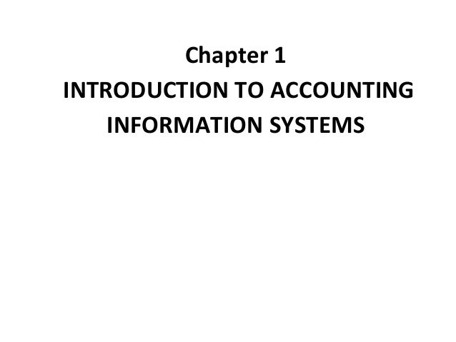 chapter 1 introduction to accounting information systems 1 chapter 1: what is an information system i have taught an introduction to information systems course with separate modules for accounting, finance.