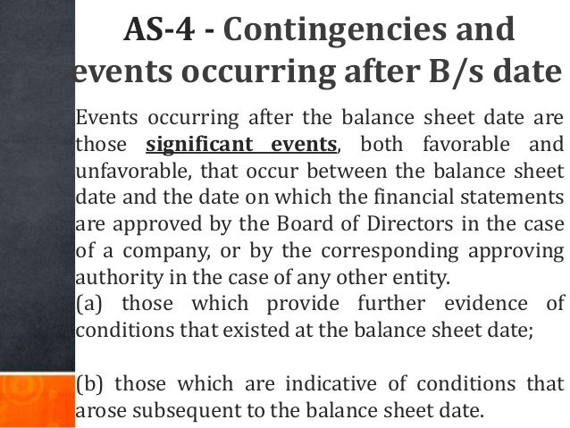 AS-4 - Contingencies and events occurring after B/s date Events occurring after the balance sheet date are those significa...