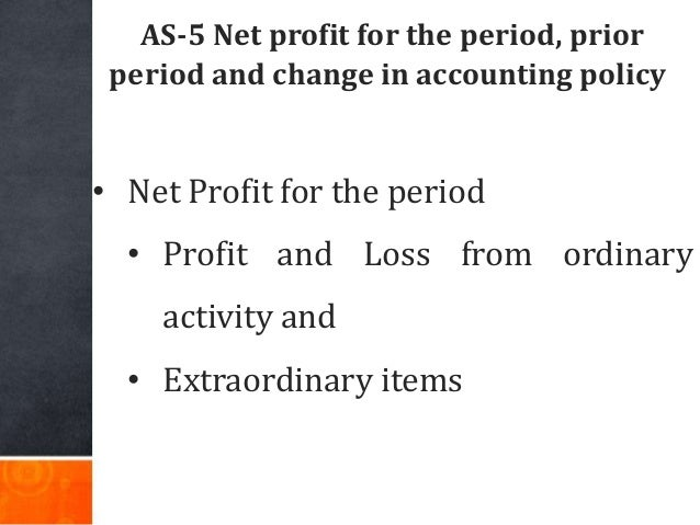 AS-5 Net profit for the period, prior period and change in accounting policy • Net Profit for the period • Profit and Loss...