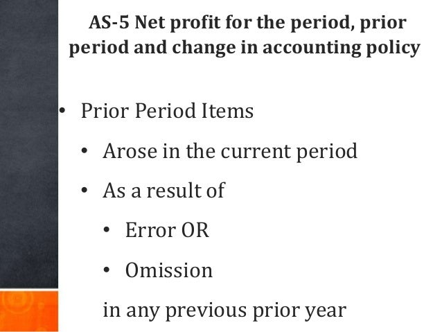 AS-5 Net profit for the period, prior period and change in accounting policy • Prior Period Items • Arose in the current p...