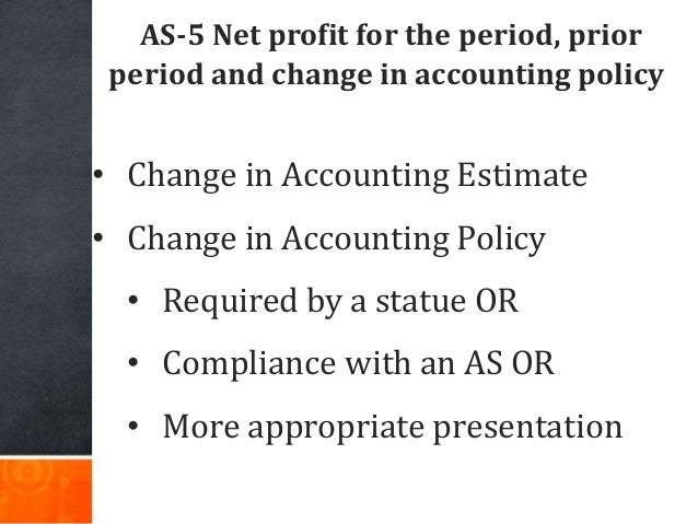 AS-5 Net profit for the period, prior period and change in accounting policy • Change in Accounting Estimate • Change in A...