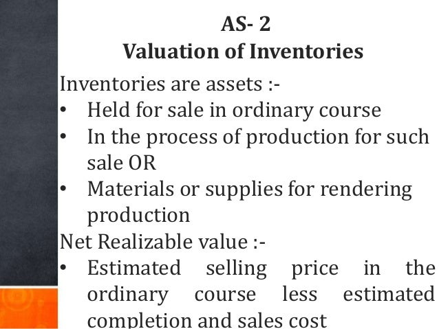 AS- 2 Valuation of Inventories Inventories are assets :- • Held for sale in ordinary course • In the process of production...