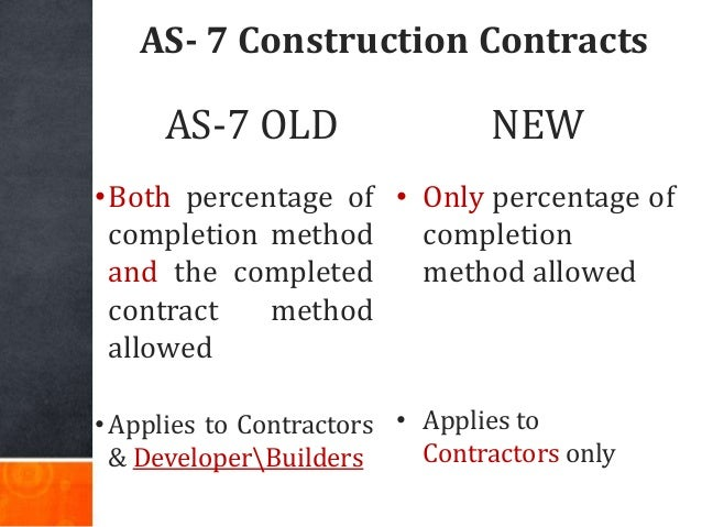 AS- 7 Construction Contracts •Both percentage of completion method and the completed contract method allowed •Applies to C...