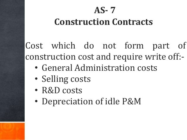 AS- 7 Construction Contracts Cost which do not form part of construction cost and require write off:- • General Administra...