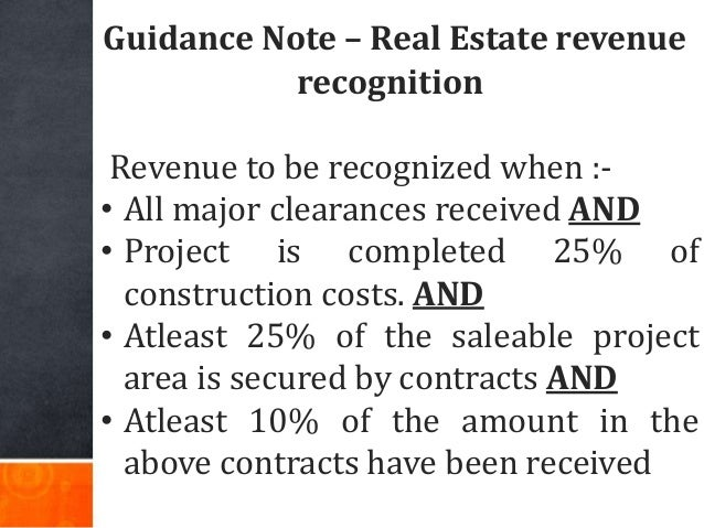 Guidance Note – Real Estate revenue recognition Revenue to be recognized when :- • All major clearances received AND • Pro...