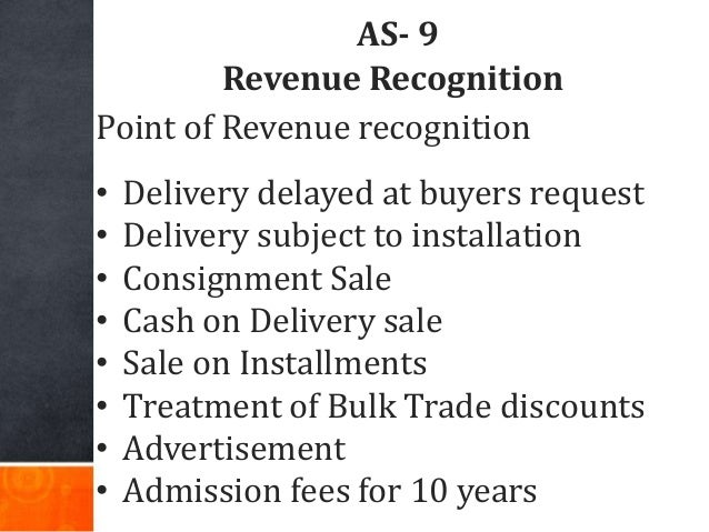 AS- 9 Revenue Recognition Point of Revenue recognition • Delivery delayed at buyers request • Delivery subject to installa...
