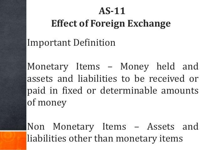 AS-11 Effect of Foreign Exchange Important Definition Monetary Items – Money held and assets and liabilities to be receive...