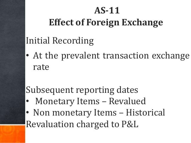 AS-11 Effect of Foreign Exchange Initial Recording • At the prevalent transaction exchange rate Subsequent reporting dates...
