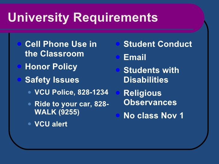 University Requirements <ul><li>Cell Phone Use in the Classroom </li></ul><ul><li>Honor Policy </li></ul><ul><li>Safety Is...