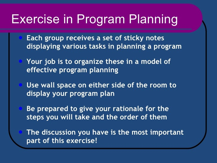 Exercise in Program Planning <ul><li>Each group receives a set of sticky notes displaying various tasks in planning a prog...