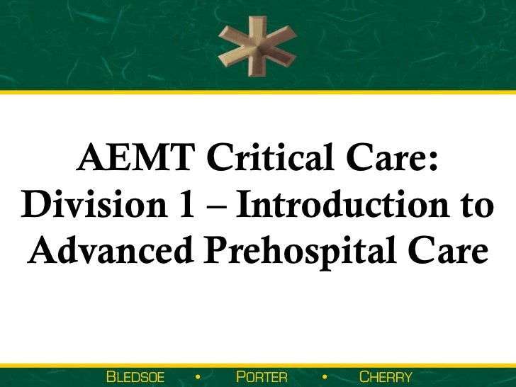 AEMT Critical Care:Division 1 – Introduction toAdvanced Prehospital Care