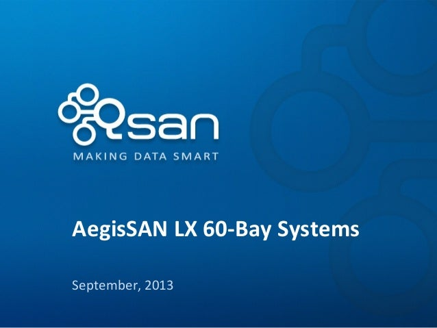 AegisSAN LX 60-Bay Systems September, 2013