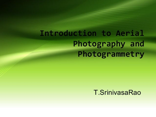 Introduction to Aerial Photography and Photogrammetry T.SrinivasaRao