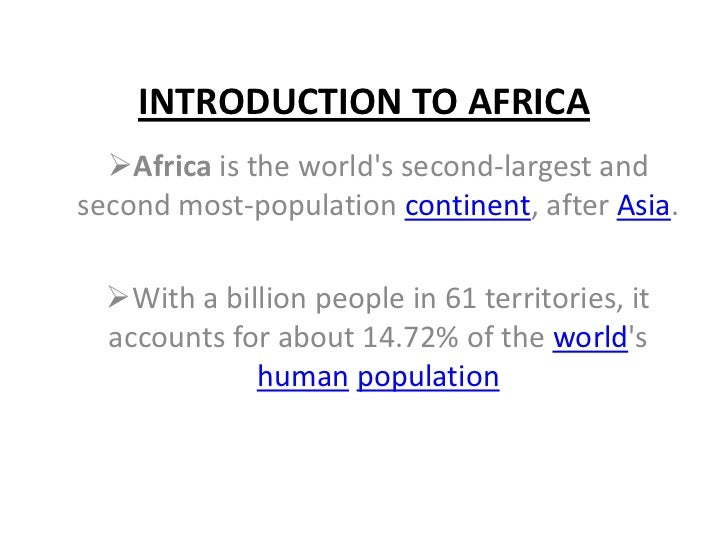 Introduction to africa<br /><ul><li>Africa is the world's second-largest and second most-population continent, after Asia.