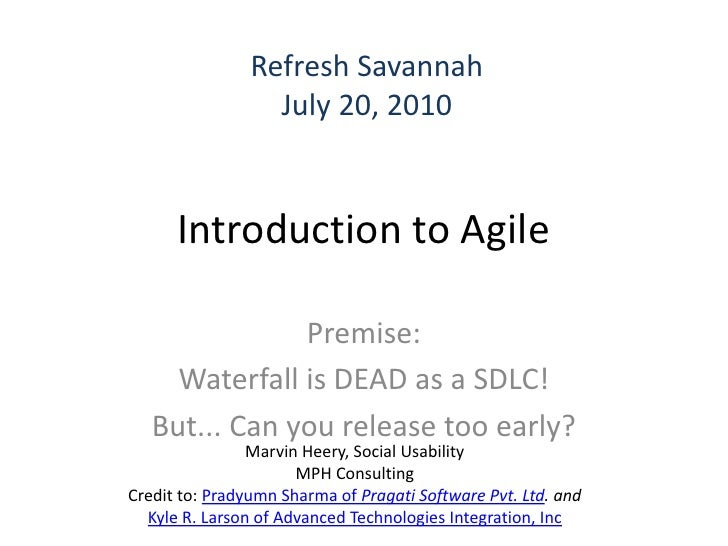 Refresh Savannah                   July 20, 2010         Introduction to Agile                 Premise:      Waterfall is ...