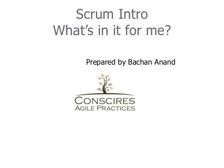 Scrum IntroWhat's in it for me?     Prepared by Bachan Anand