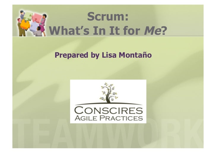 Scrum:What's In It for Me?Prepared by Lisa Montaño