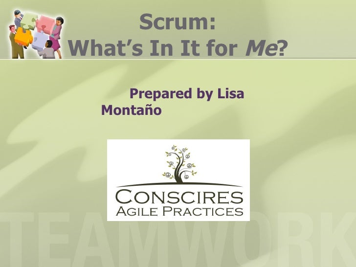 Scrum:What's In It for Me?      Prepared by Lisa   Montaño
