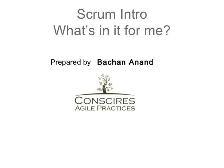Scrum IntroWhat's in it for me?Prepared by Bachan Anand