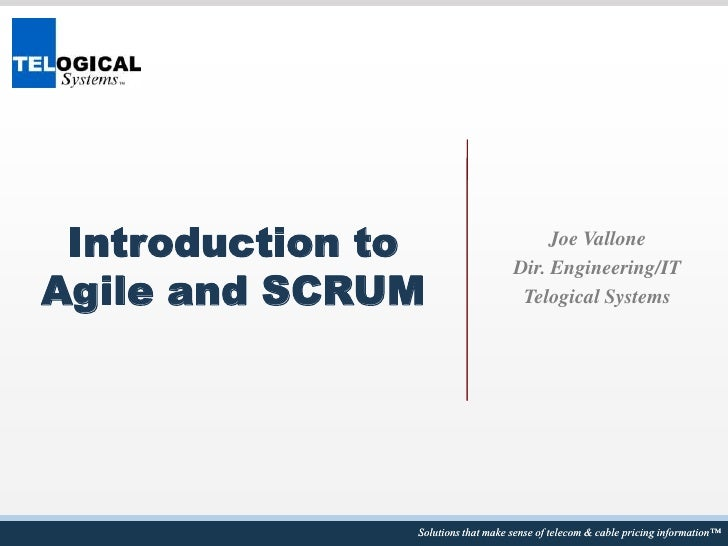 Introduction to Agile and SCRUM<br />Joe Vallone<br />Dir. Engineering/IT<br />Telogical Systems<br />