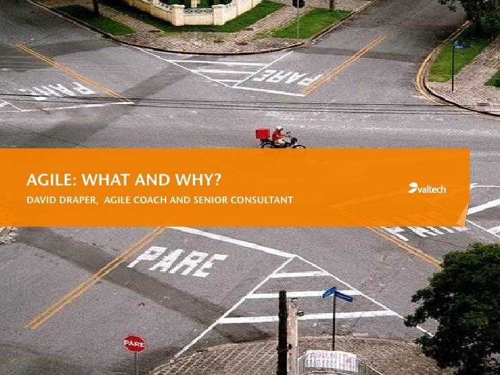 AGILE: WHAT AND WHY?DAVID DRAPER, AGILE COACH AND SENIOR CONSULTANT
