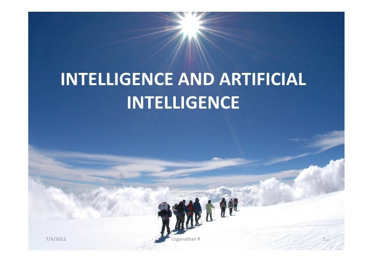 INTELLIGENCE AND ARTIFICIAL             INTELLIGENCE7/6/2012         Loganathan R      1