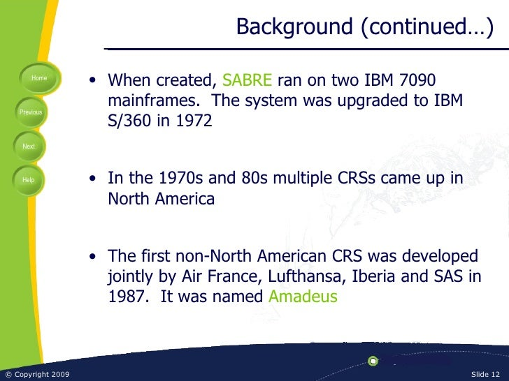 Background (continued…) <ul><li>When created,  SABRE  ran on two IBM 7090 mainframes.  The system was upgraded to IBM S/36...