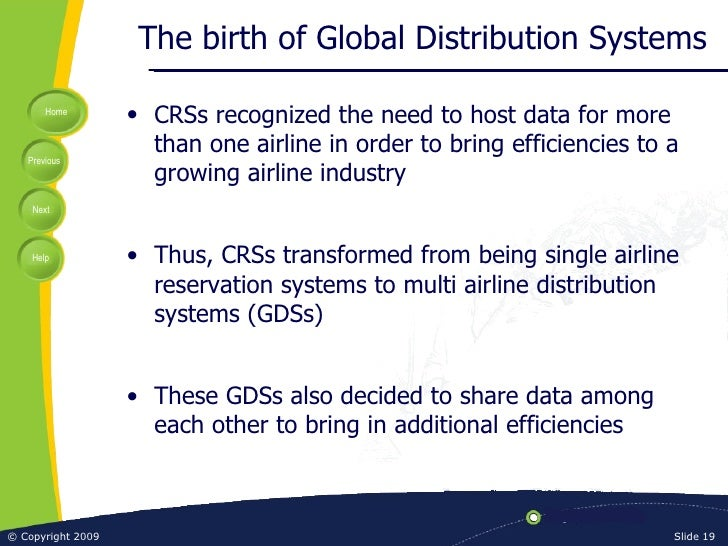 The birth of Global Distribution Systems <ul><li>CRSs recognized the need to host data for more than one airline in order ...