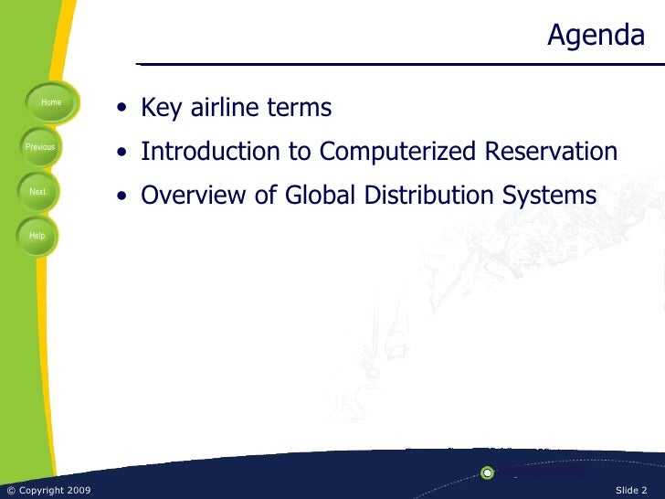 Agenda <ul><li>Key airline terms </li></ul><ul><li>Introduction to Computerized Reservation </li></ul><ul><li>Overview of ...