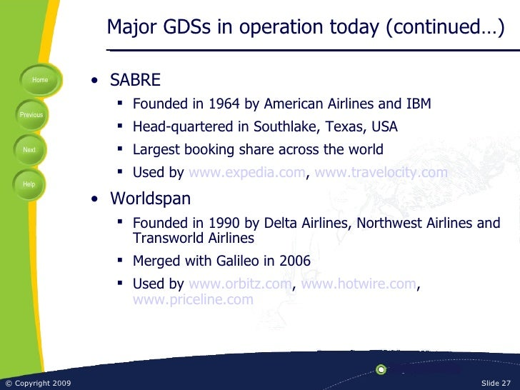 Major GDSs in operation today (continued…) <ul><li>SABRE </li></ul><ul><ul><li>Founded in 1964 by American Airlines and IB...
