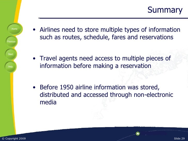 Summary <ul><li>Airlines need to store multiple types of information such as routes, schedule, fares and reservations </li...
