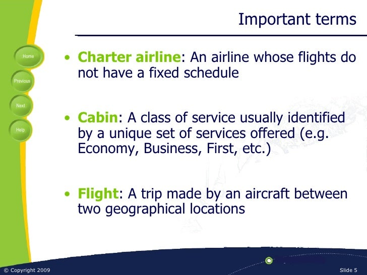 Important terms <ul><li>Charter airline : An airline whose flights do not have a fixed schedule </li></ul><ul><li>Cabin : ...