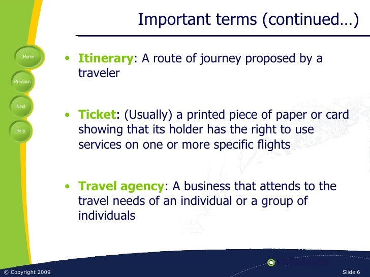 Important terms (continued…) <ul><li>Itinerary : A route of journey proposed by a traveler </li></ul><ul><li>Ticket : (Usu...