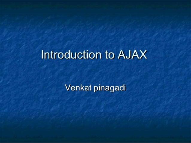 Introduction to AJAX Venkat pinagadi