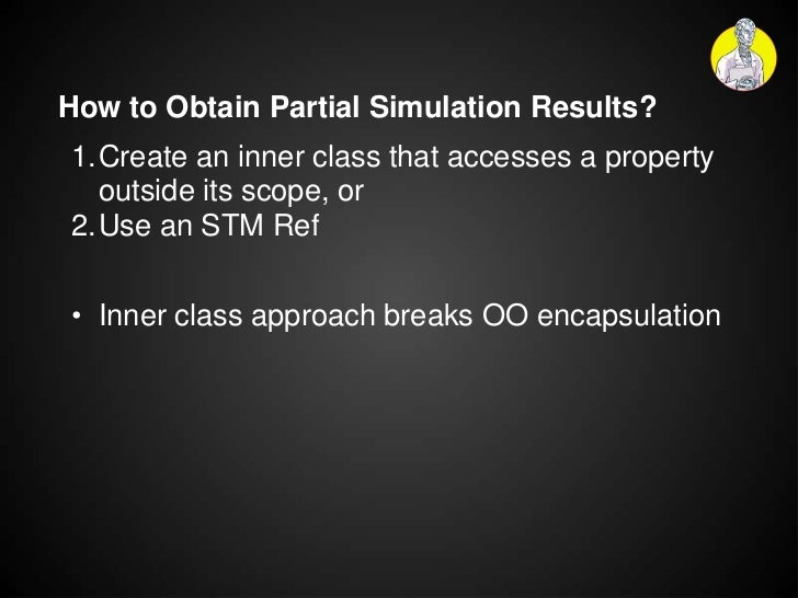 How to Obtain Partial Simulation Results?1.Create an inner class that accesses a property  outside its scope, or2.Use an S...