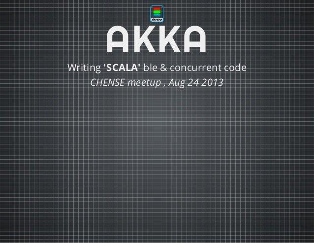 AKKAWriting 'SCALA' ble & concurrent code CHENSE meetup , Aug 24 2013