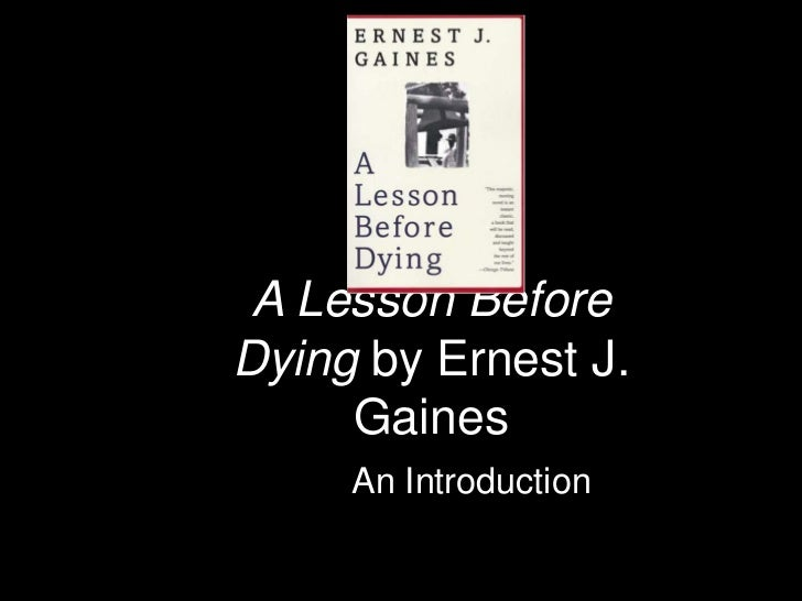 a lesson before dying journal A lesson before dying is set in a small cajun community in the late 1940s jefferson, a young black man, is an unwitting party to a liquor store shoot out in which three men are killed the only survivor, he is convicted of murder and sentenced to death.