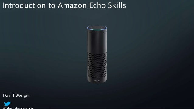 David Wengier Introduction to Amazon Echo Skills