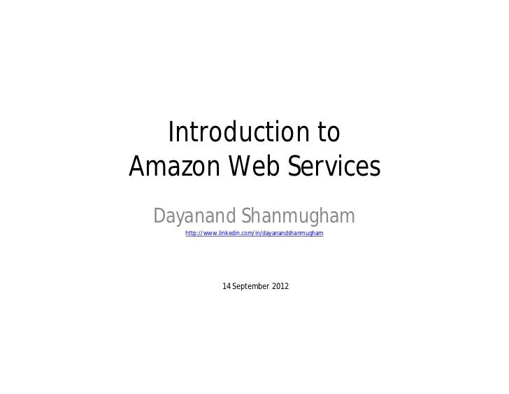 Introduction toAmazon Web Services Dayanand Shanmugham    http://www.linkedin.com/in/dayanandshanmugham               14 S...
