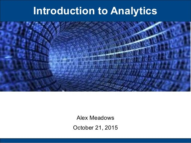 Introduction to Analytics Alex Meadows October 21, 2015