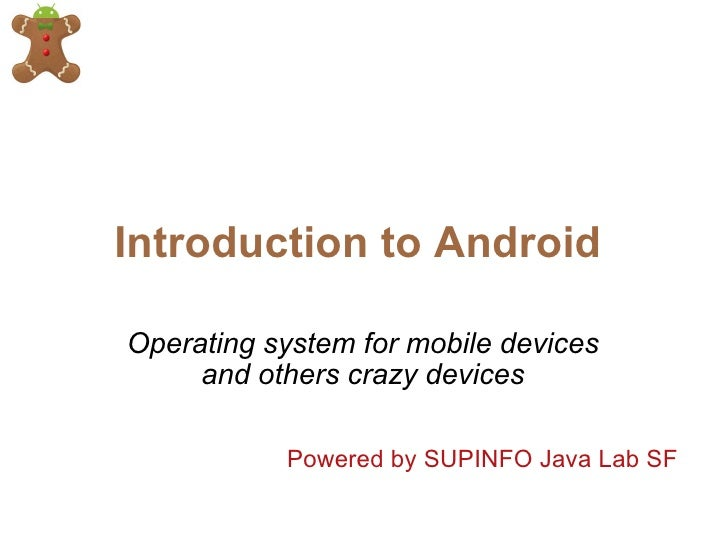 Introduction to Android Operating system for mobile devices and others crazy devices Powered by SUPINFO Java Lab SF