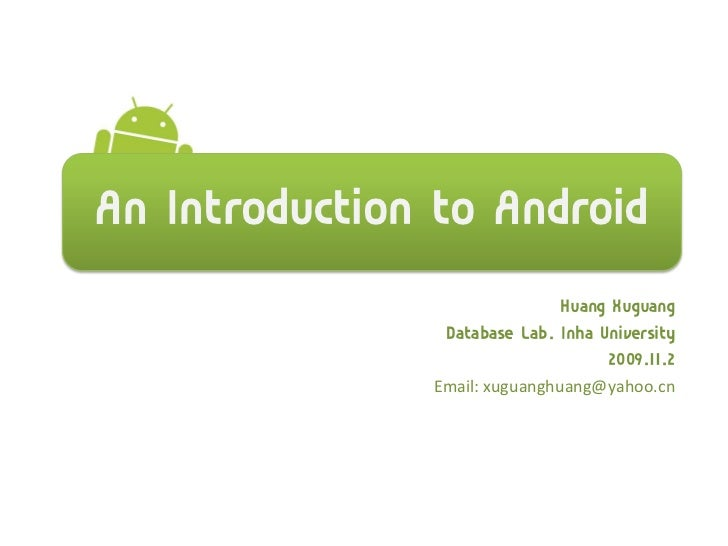 An Introduction to Android                              Huang Xuguang                Database Lab. Inha University        ...