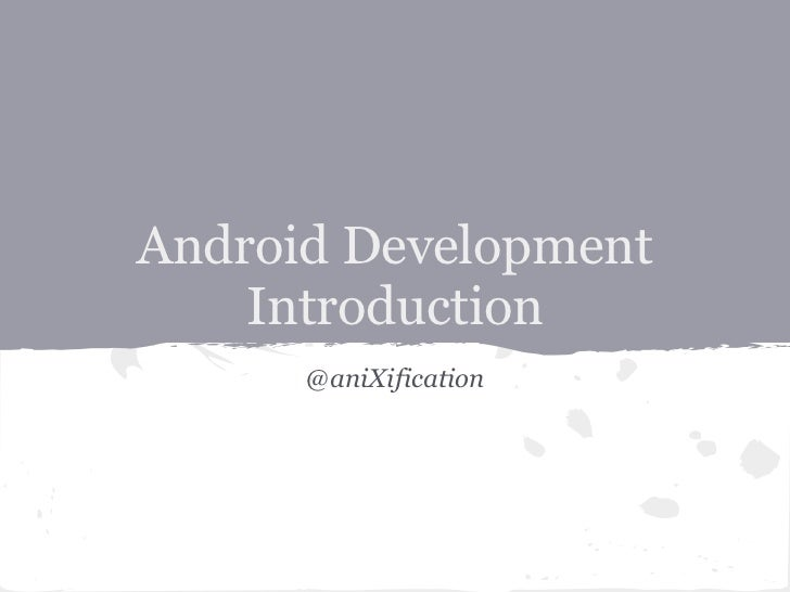 Android Development    Introduction      @aniXification