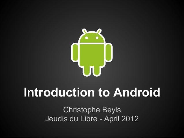 Introduction to Android        Christophe Beyls   Jeudis du Libre - April 2012