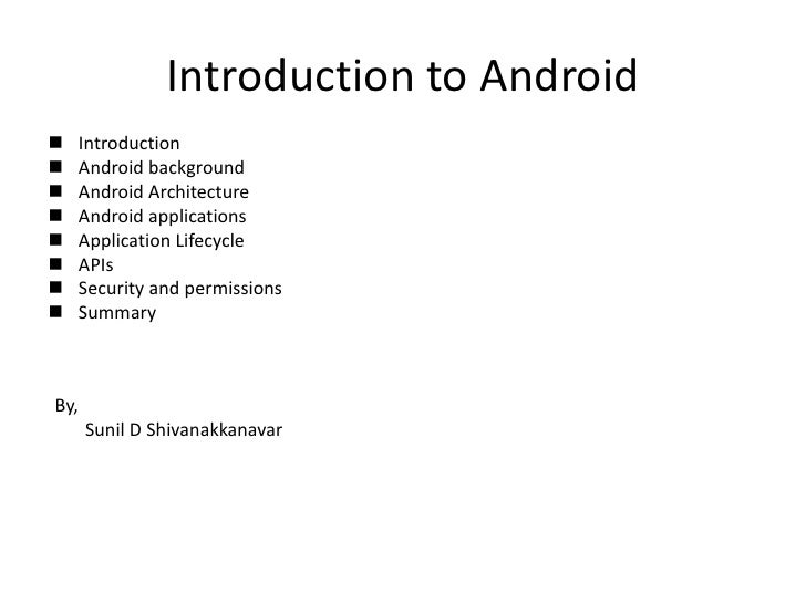 Introduction to Android   Introduction   Android background   Android Architecture   Android applications   Applicati...
