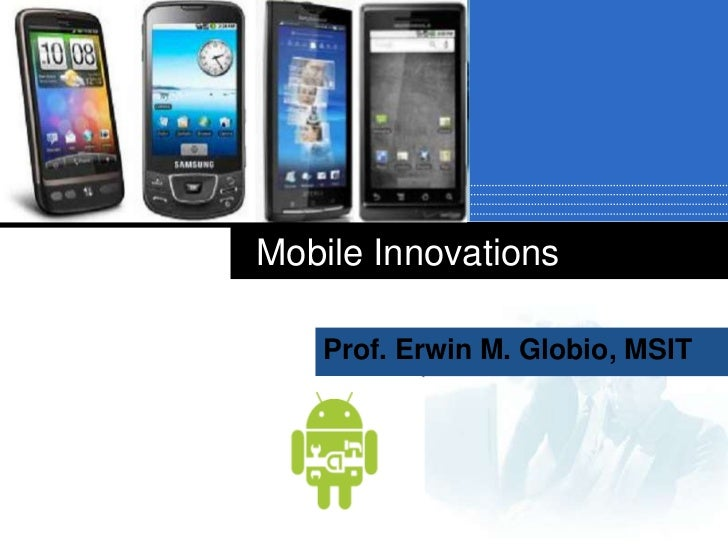 Mobile Innovations<br />Prof. Erwin M. Globio, MSIT<br />