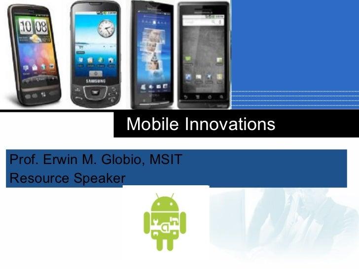 Mobile Innovations Prof. Erwin M. Globio, MSIT Resource Speaker